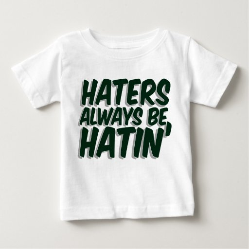 Haters Always Be Hatin T-shirts