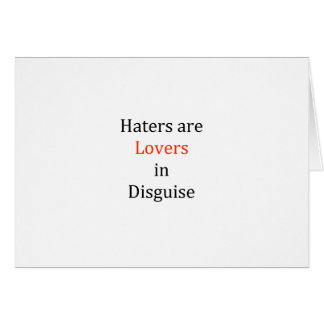 Haters are Lovers in Disguise Card