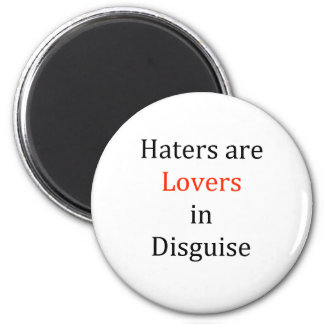 Haters are Lovers in Disguise Magnet