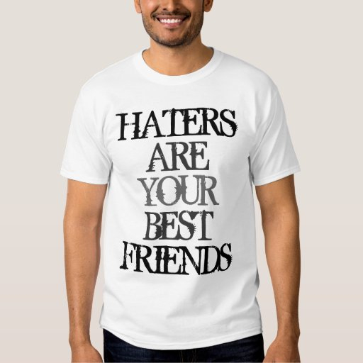 Haters are Your Best Friends T-shirts