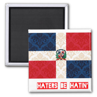 Haters be hatin Dominican Republic Magnets