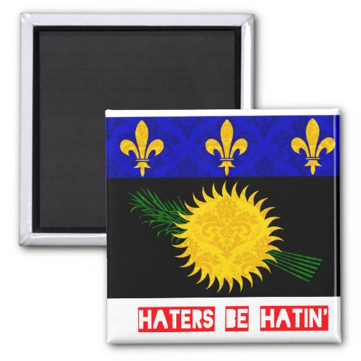 Haters be hatin Guadeloupe Magnet