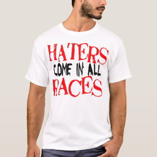 Haters Come in All Races -- T-Shirt