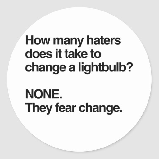 HATERS FEAR CHANGE CLASSIC ROUND STICKER
