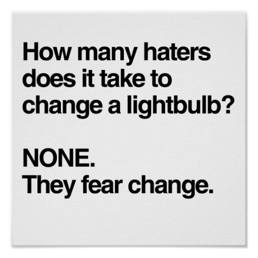 HATERS FEAR CHANGE POSTERS