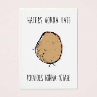 Haters gonna hate and potatoes gonna potate business card