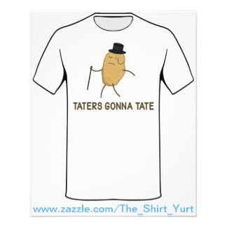 Haters Gonna Hate and Taters Gonna Tate Flyer