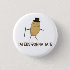 Haters Gonna Hate And Taters Gonna Tate Pinback Button at Zazzle