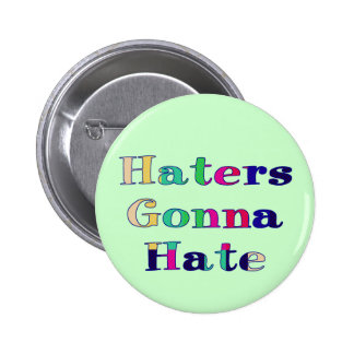 Haters Gonna Hate Buttons
