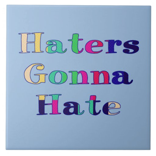 Haters Gonna Hate Ceramic Tile
