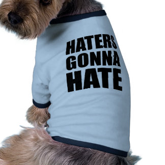 Haters Gonna Hate Dog Tee Shirt