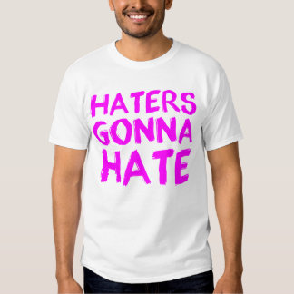 Haters Gonna Hate - for Women Shirt