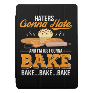Haters Gonna Hate Im Just Gonna Bake iPad Pro Cover