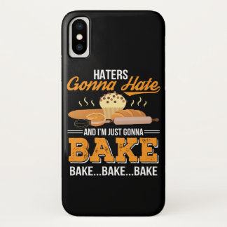 Haters Gonna Hate Im Just Gonna Bake iPhone X Case