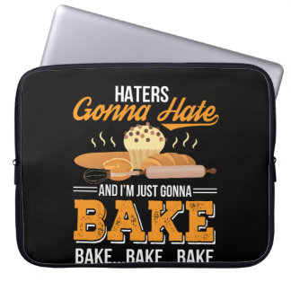Haters Gonna Hate Im Just Gonna Bake Laptop Sleeve