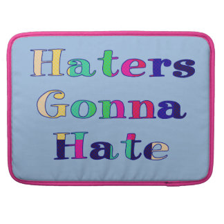 Haters Gonna Hate MacBook Pro Sleeve