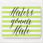 "Haters Gonna Hate | Modern Calligraphy Mousepad<br><div class=""desc"">Funny mousepad featuring modern calligraphy script and stripes pattern. Other quotes and similar items can be found in my store. 