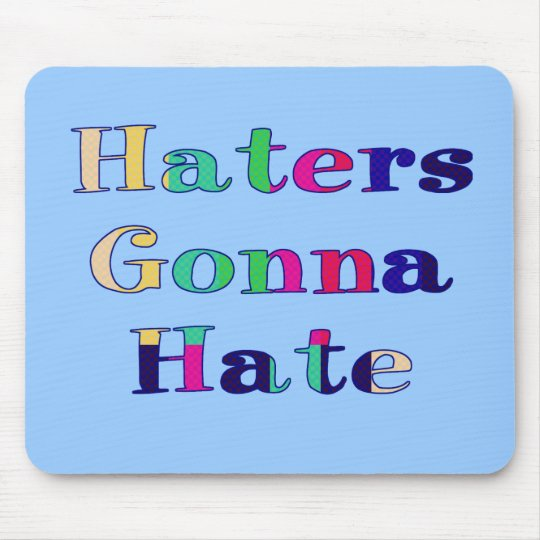 Haters Gonna Hate Mouse Pad