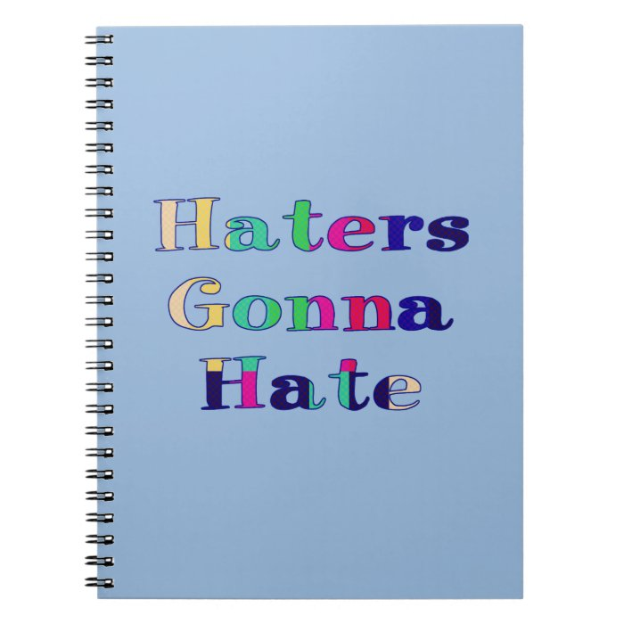 Haters Gonna Hate Notebook