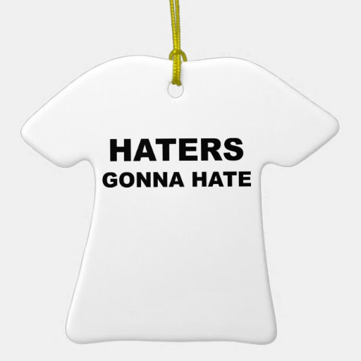 Haters Gonna Hate Christmas Ornament