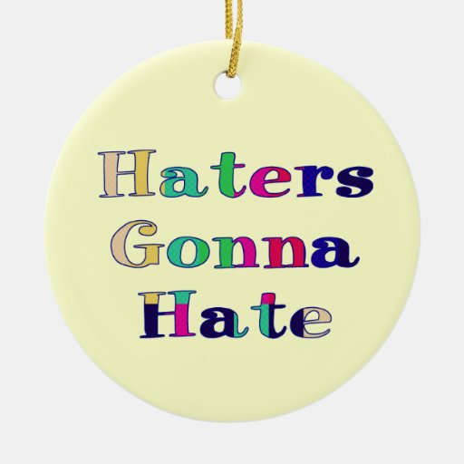 Haters Gonna Hate Christmas Tree Ornaments