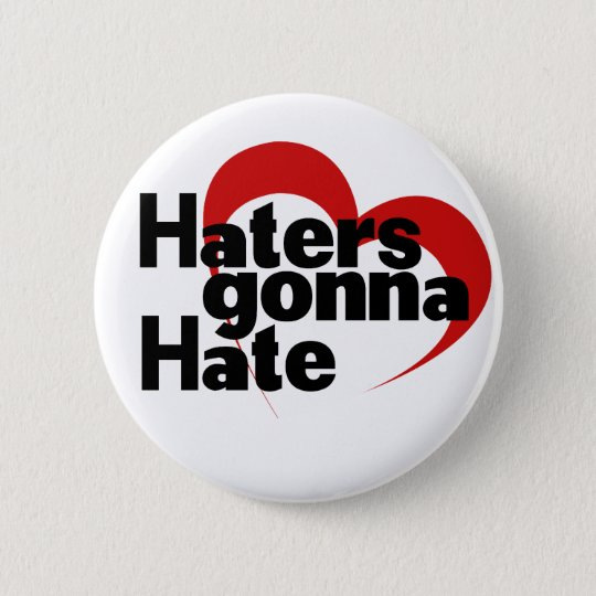 Haters gonna hate pinback button