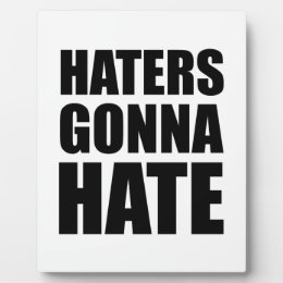 Haters Gonna Hate Plaque