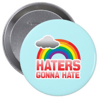 HATERS GONNA HATE -.png Pinback Button