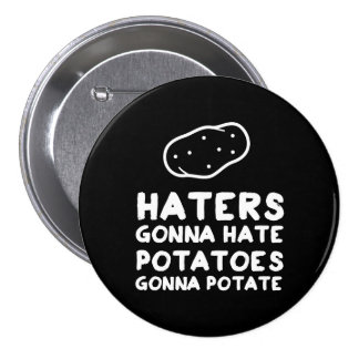 Haters gonna Hate Potatoes Gonna Potate Button