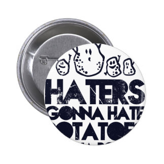 Haters gonna hate, potatoes gonna potate button