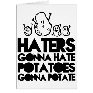 Haters gonna hate, potatoes gonna potate card
