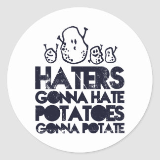 Haters gonna hate, potatoes gonna potate classic round sticker