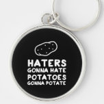 Haters gonna Hate Potatoes Gonna Potate Key Chain