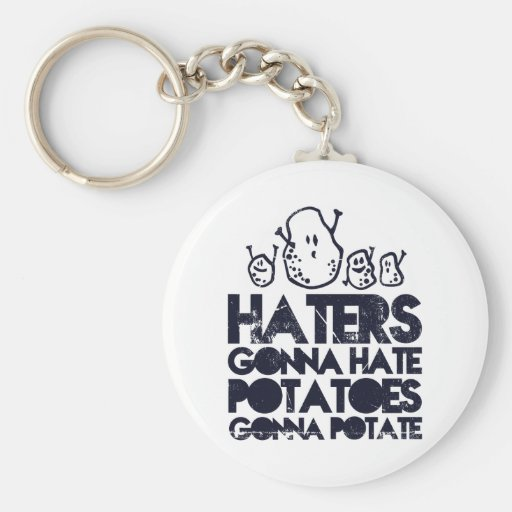 Haters gonna hate, potatoes gonna potate keychains