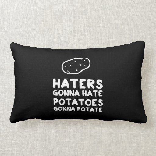 Haters gonna Hate Potatoes Gonna Potate Throw Pillows