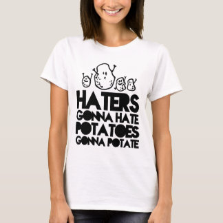 Haters gonna hate, potatoes gonna potate T-Shirt