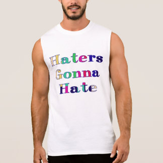Haters Gonna Hate Sleeveless Shirt