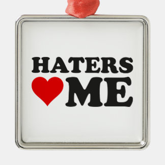 Haters Love Me Metal Ornament