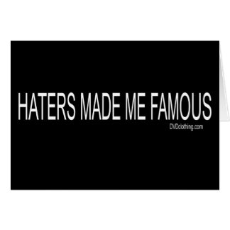 Haters made me Famous Card