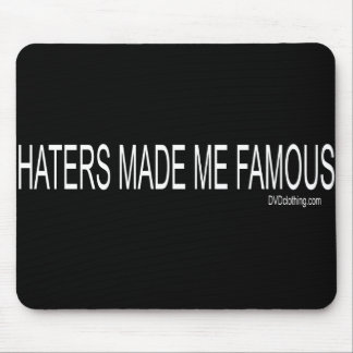 Haters made me Famous Mouse Pad