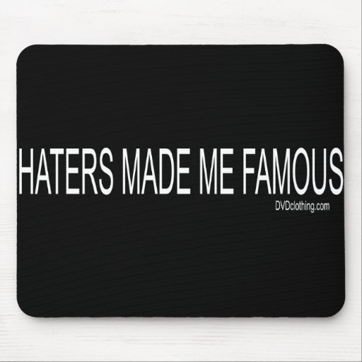 Haters made me Famous Mouse Pads