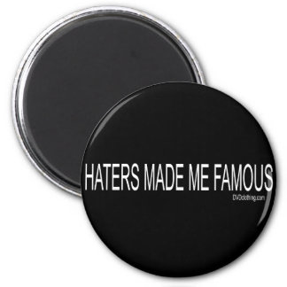 Haters made me Famous Refrigerator Magnet