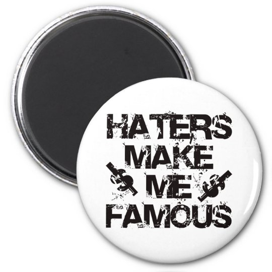 Haters Make Me Famous Magnet