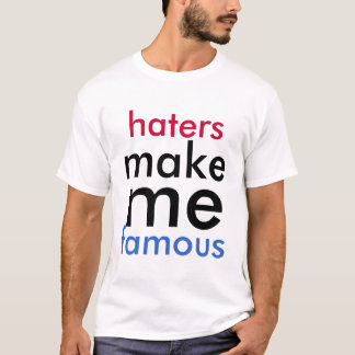 Haters Make me Famous Shirt