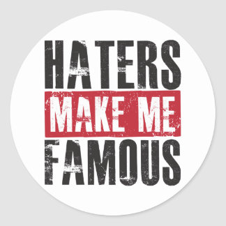 Haters Make Me Famous Classic Round Sticker