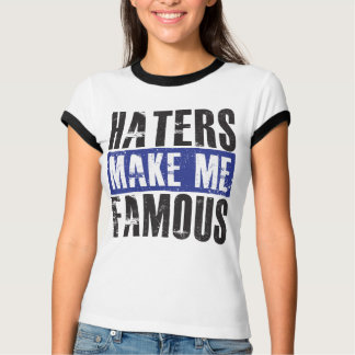 Haters Make Me Famous T-Shirt