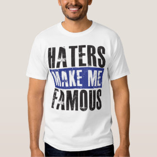 Haters Make Me Famous T Shirts Tees Shirt Designs Zazzle