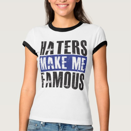 Haters Make Me Famous Tees