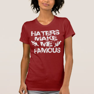 Haters Make Me Famous - White T Shirt