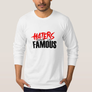 Haters Make Us Famous T-Shirt